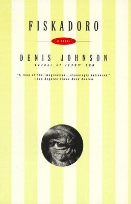 Book Fiskadoro by Denis Johnson