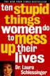 Ten Stupid Things Women Do To Mess Up Their Lives by Dr. Laura Schlessinger