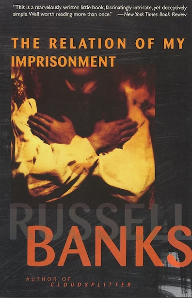 Relation Of My Imprisonment: A Fiction by RUSSELL BANKS
