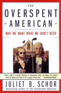 The Overspent American: Why We Want What We Don't Need by Juliet B. Schor