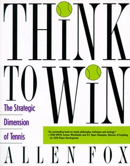 Book Think To Win: The Strategic Dimension Of Tennis by Allen Fox
