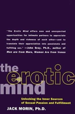 Book The Erotic Mind: Unlocking The Inner Sources Of Passion And Fulfillment by Jack Morin