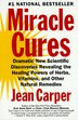 Miracle Cures: Dramatic New Scientific Discoveries Revealing the Healing Powers of Herbs, Vitamins, and Other Natu by Jean Carper