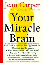 Your Miracle Brain: Maximize Your Brainpower *boost Your Memory *lift Your Mood *improve Your Iq…