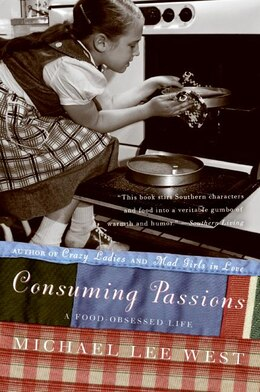 Book Consuming Passions: A Food-Obsessed Life by Michael Lee West
