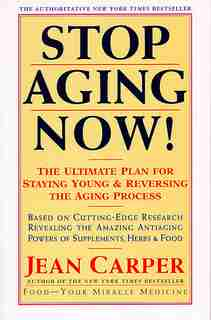 Stop Aging Now!: The Ultimate Plan for Staying Young and Reversing the Aging Process by Jean Carper