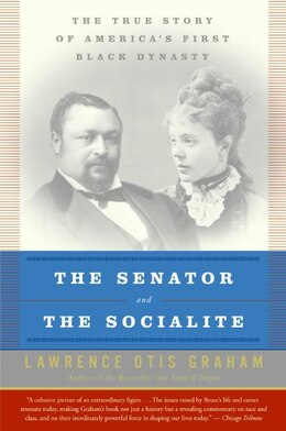 Book The Senator And The Socialite: The True Story of America's First Black Dynasty by Lawrence Otis Graham