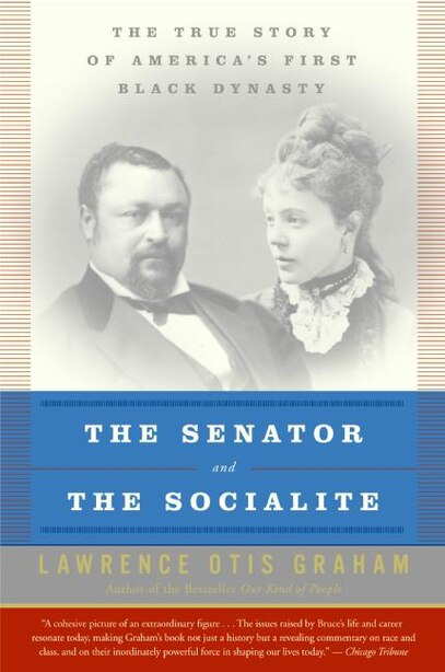 The Senator and the Socialite: The True Story of America's First Black Dynasty by Lawrence Otis Graham