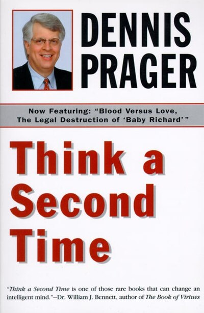 Think A Second Time by Dennis Prager