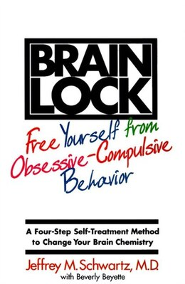 Book Brain Lock: Free Yourself From Obsessive-compulsive Behavior by Jeffrey M. Schwartz