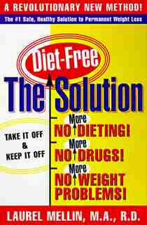 The Solution: For Safe, Healthy, and Permanent Weight Loss by Laurel Mellin