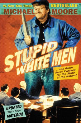 Book Stupid White Men: ...And Other Sorry Excuses for the State of the Nation! by Michael Moore