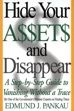 Book Hide Your Assets And Disappear: A Step-By-Step Guide to Vanishing Without a Trace by Edmund Pankau