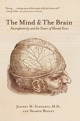 Book The Mind And The Brain: Neuroplasticity and the Power of Mental Force by Jeffrey M. Schwartz