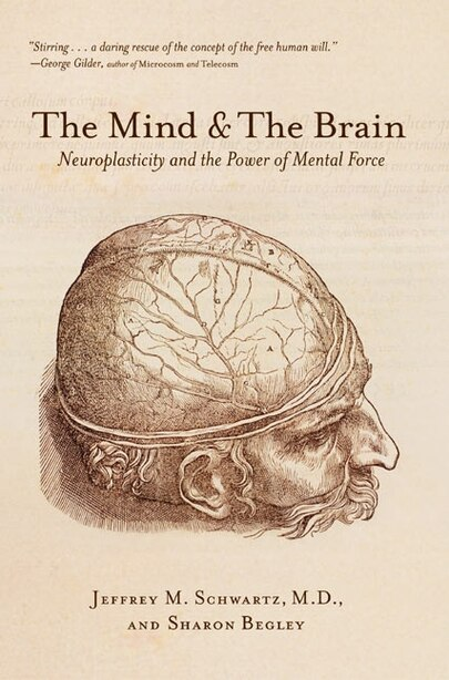 The Mind And The Brain: Neuroplasticity and the Power of Mental Force by Jeffrey M. Schwartz