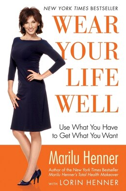 Book Wear Your Life Well: Use What You Have to Get What You Want by Marilu Henner