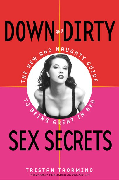 Down And Dirty Sex Secrets: The New and Naughty Guide to Being Great in Bed by Tristan Taormino