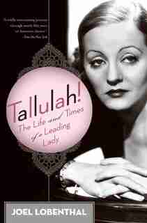 Tallulah!: The Life and Times of a Leading Lady by Joel Lobenthal