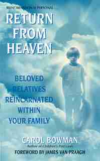 Return From Heaven: Beloved Relatives Reincarnated Within Your Family by Carol Bowman