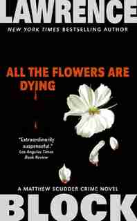 All the Flowers Are Dying by LAWRENCE BLOCK