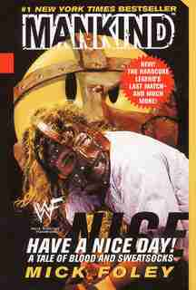Have A Nice Day: A Tale Of Blood And Sweatsocks de Mick Foley