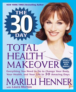 Book The 30 Day Total Health Makeover: Everything You Need To Do To Change Your Body, Your Health, And… by Marilu Henner