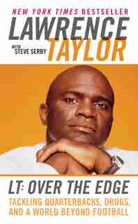 Lt: Over The Edge: Tackling Quarterbacks, Drugs, and a World Beyond Football by Lawrence Taylor