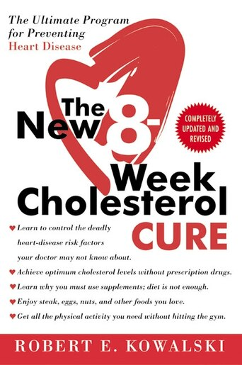 The New 8-week Cholesterol Cure: The Ultimate Program for Preventing Heart Disease by Robert E. E. Kowalski