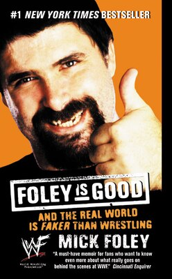 Book Foley Is Good: And the Real World is Faker Than Wrestling by Mick Foley