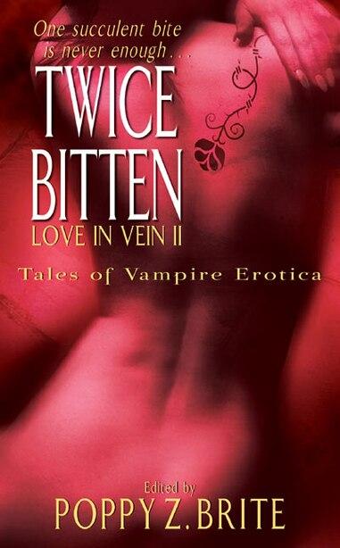 Twice Bitten: Love in Vein II by Poppy Z. Brite