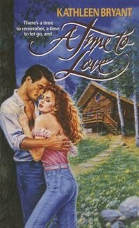 A Time To Love: A Time To Love by Kathleen Bryant