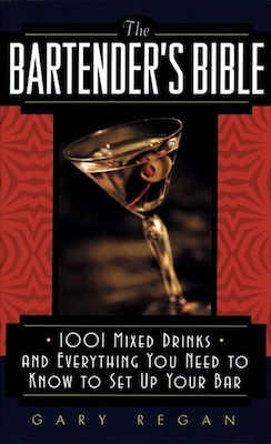 Book The Bartender's Bible: 1001 Mixed Drinks and Everything You Need to Know to Set Up Your Bar by Gary Regan