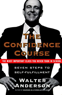 Book The Confidence Course: Seven Steps To Self-fulfillment by Walter Anderson