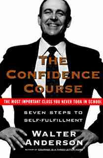 The Confidence Course: Seven Steps to Self-Fulfillment by Walter Anderson