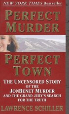 Perfect Murder, Perfect Town: The Uncensored Story Of The Jonbenet Murder And The Grand Jury's…