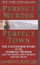 Book Perfect Murder, Perfect Town: The Uncensored Story Of The Jonbenet Murder And The Grand Jury's… by Lawrence Schiller
