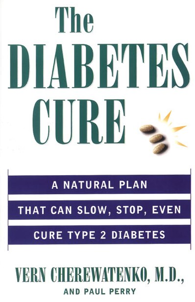 The Diabetes Cure: A Natural Plan That Can Slow, Stop, Even Cure Type 2 Diabetes by Vern Cherewatenko