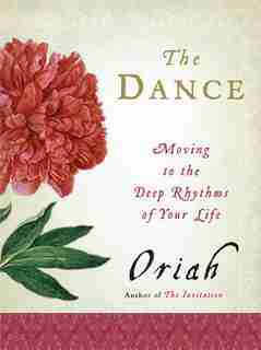The Dance: Moving to the Deep Rhythms of Your Life by Oriah