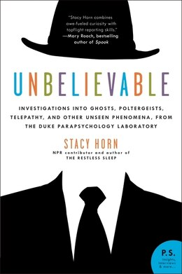 Book Unbelievable: Investigations into Ghosts, Poltergeists, Telepathy, and Other Unseen Phenomena, from… by Stacy Horn