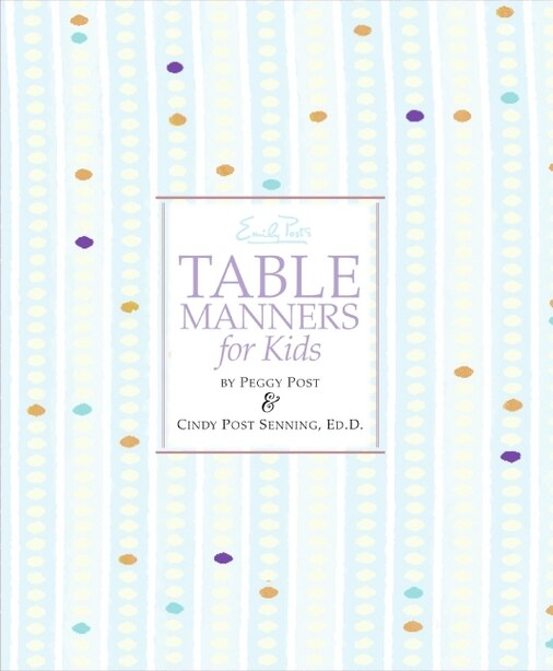 Emily Post's Table Manners For Kids by Cindy P Senning