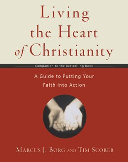 Book Living The Heart of Christianity: A Companion Workbook to The Heart of Christianity-A Guide to… by Marcus J. Borg