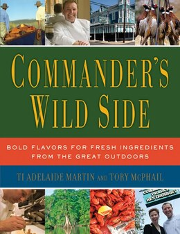 Book Commander's Wild Side: Bold Flavors for Fresh Ingredients from the Great Outdoors by Ti Adelaide Martin