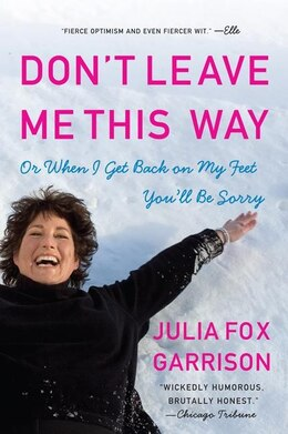 Book Don't Leave Me This Way: Or When I Get Back on My Feet You'll Be Sorry by Julia Fox Garrison