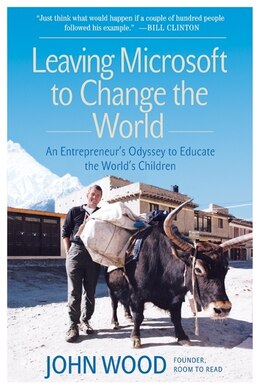 Book Leaving Microsoft to Change the World: An Entrepreneur's Odyssey to Educate the World's… by John Wood