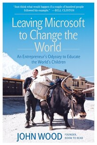 Leaving Microsoft to Change the World: An Entrepreneur's Odyssey to Educate the World's…