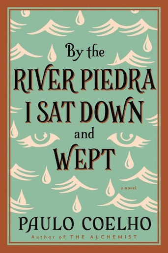 By The River Piedra I Sat Down And Wept: A Novel of Forgiveness by Paulo Coelho