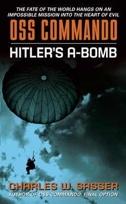 Book Oss Commando: Hitler's A-bomb by Charles Sasser