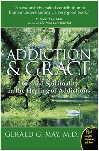Addiction And Grace: Love and Spirituality in the Healing of Addictions