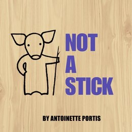 Book Not A Stick by Antoinette Portis