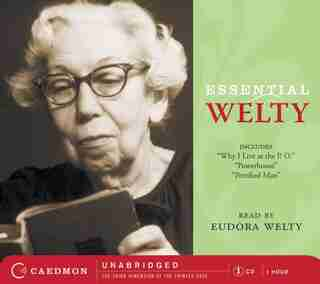 Essential Welty Cd: Why I Live at the P.O., A Memory, Powerhouse and Petrified Man by Eudora Welty